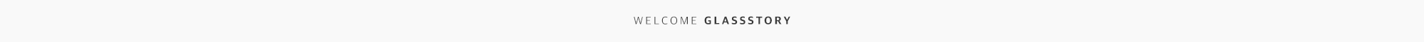welcome glassstory